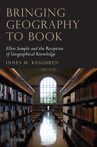 Bringing geography to book: Ellen Semple and the reception of geographical knowledge