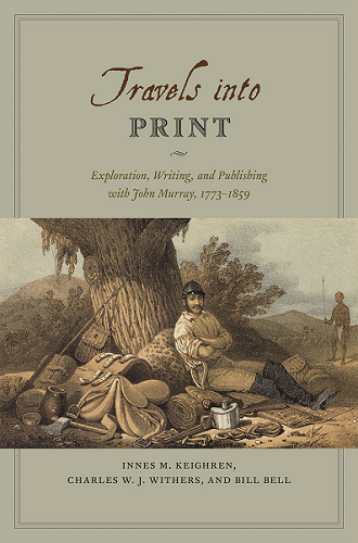 Travels into print: exploration, writing, and publishing with John Murray, 1773–1859