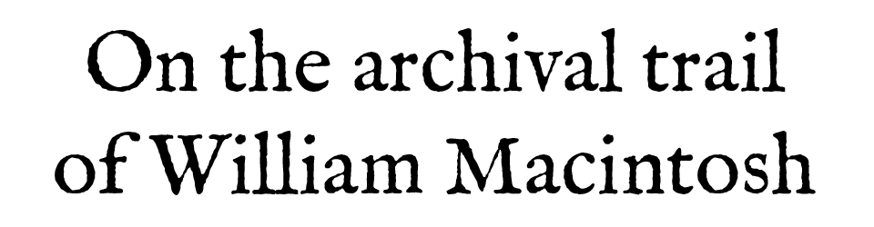 On the archival trail of William Macintosh